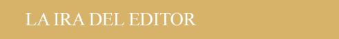 La ira del Editor