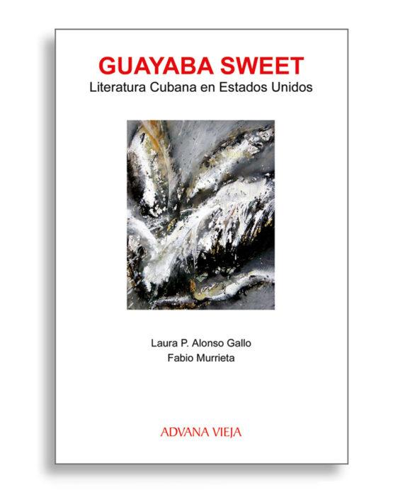 Guayaba Sweet. Literatura cubana en Estados Unidos, por Fabio Murrieta y Laura Alonso Gallo