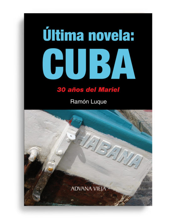 Última novela: Cuba. 30 años del Mariel