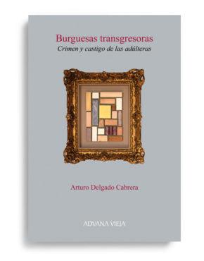 Burguesas transgresoras. Crimen y castigo de las adúlteras