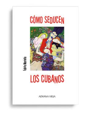 Cómo seducen los cubanos. Libro de Fabio Murrrieta