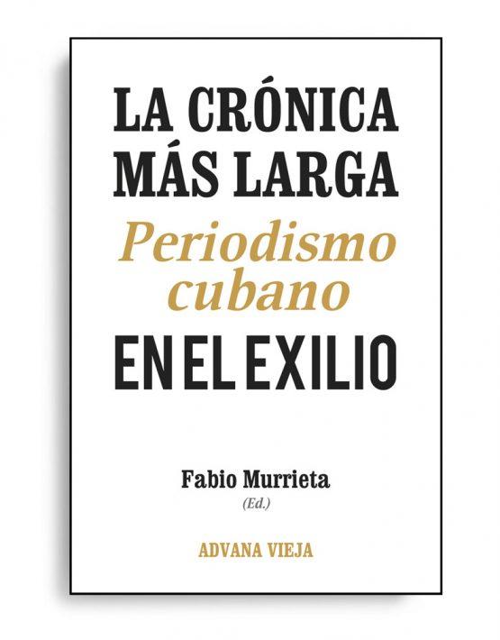 La crónica más larga. Periodismo cubano en el exilio, libro de Fabio Murrieta