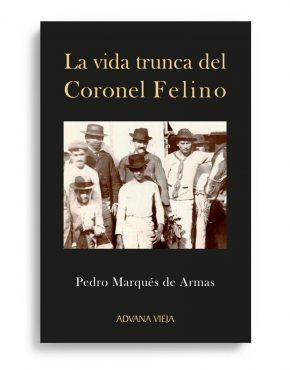 La vida trunca del Coronel Felino, Pedro Marqués de Armas
