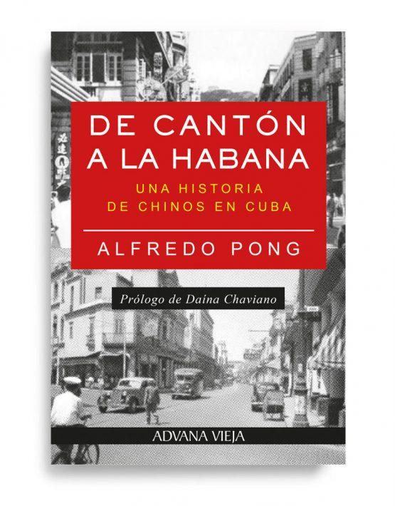 De Cantón a La Habana - Alfredo Pong | Aduana Vieja Editorial