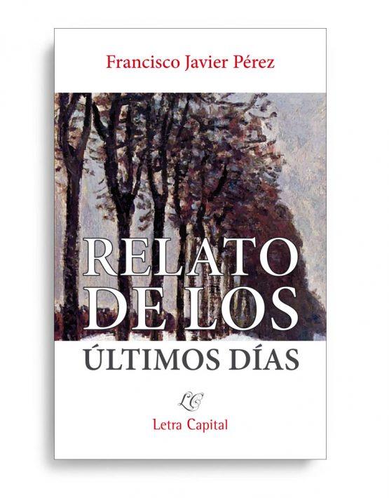 Portada Relato de los últimos días, de Francisco Javier Pérez